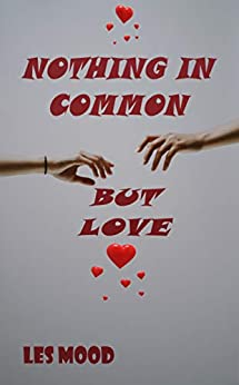 NOTHING IN COMMON BUT LOVE by [Les Mood]