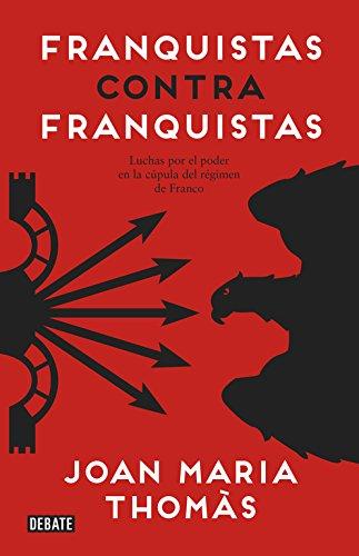 Franquistas contra franquistas: Luchas por el poder en la cúpula del régimen de Franco (Historia)