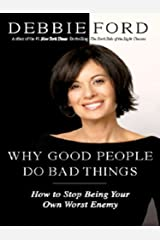 Why Good People Do Bad Things: How to Stop Being Your Own Worst Enemy Kindle Edition