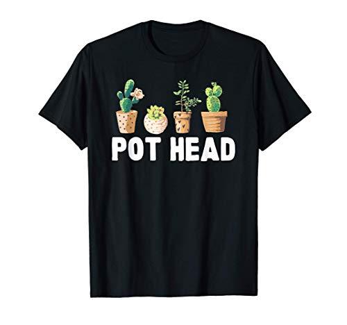 Funny Pot Head Gardener Succulent T-Shirt