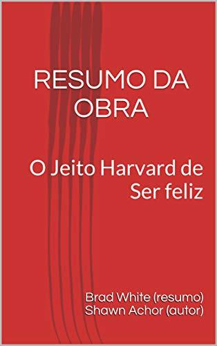 RESUMO DA OBRA: O Jeito Harvard de Ser feliz (Portuguese Edition)