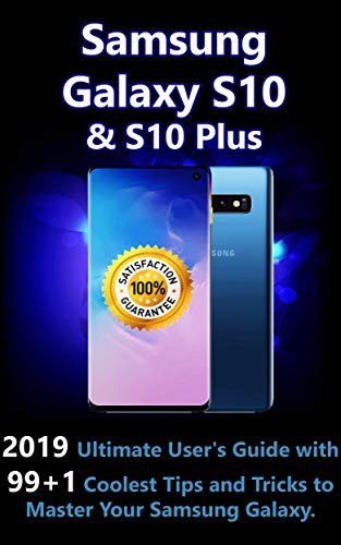 Samsung Galaxy S10 & S10 Plus : 2019 Ultimate User's Guide with 99+1 Coolest Tips and Tricks to Mast
