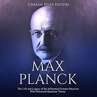 Max Planck: The Life and Legacy of the Influential German Physicist Who Pioneered Quantum Theory audiobook cover art