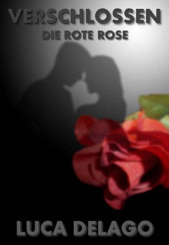 Verschlossen: Die rote Rose: Alle Männer gehören in einen Keuschheitsgürtel!