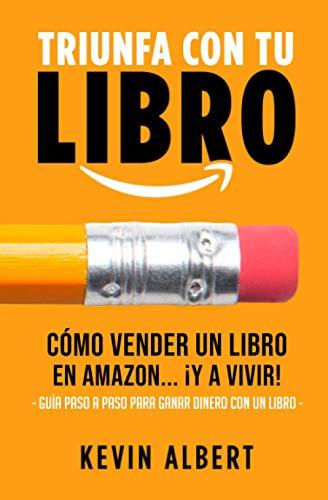 Cómo vender un libro en Amazon... ¡y a vivir!: Guía paso a paso para ganar dinero con un libro (Triunfa con tu libro)