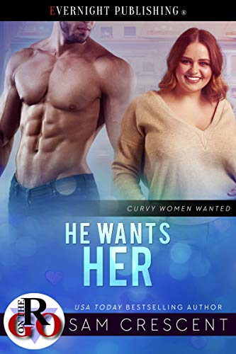 He Wants Her (Curvy Women Wanted Book 23)