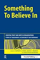 Something to Believe In: Creating Trust and Hope in Organisations: Stories of Transparency, Accountability and Governance