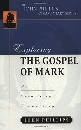 Exploring the Gospel of Mark (John Phillips Commentary Series)