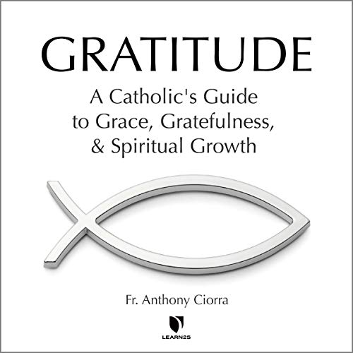 Gratitude: A Catholic's Guide to Grace, Gratefulness, and Spiritual Growth copertina