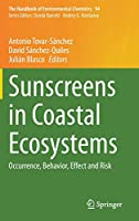 Sunscreens in Coastal Ecosystems: Occurrence, Behavior, Effect and Risk (The Handbook of Environmental Chemistry (94))