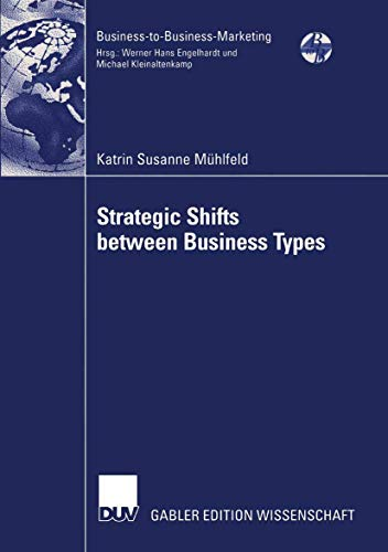 Strategic Shifts between Business Types: A transaction cost theory-based approach supported by dyad simulation (Business-to-Business-Marketing)