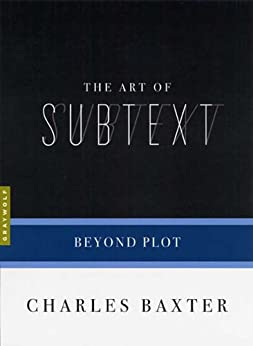 The Art of Subtext: Beyond Plot (Art of...) by [Charles Baxter]