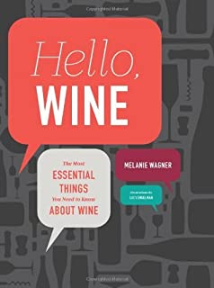 Hello, Wine: The Most Essential Things You Need to Know About Wine by Melanie Wagner (2013-10-29)