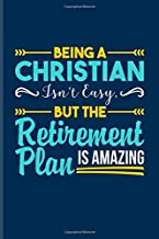 Being A Christian Isn't Easy But The Retirement Plan Is Amazing: Funny Religion Quote Undated Planner | Weekly & Monthly No Year Pocket Calendar | Medium 6x9 Softcover | For Retirement & Theology Fans