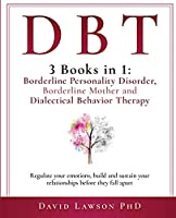 Dbt: 3 Books in 1: Borderline Personality Disorder, Borderline Mother and Dialectical Behavior Therapy. Regulate your emotions, build and sustain your relationships before they fall apart