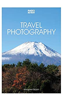Travel Photography: 3rd Edition (Photo Review Pocket Guides Book 30) by [Margaret Brown]