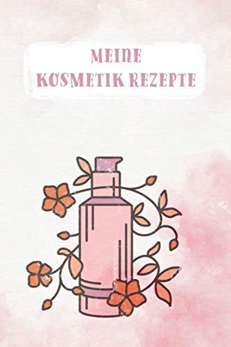 Meine Naturkosmetik Rezepte: Rezeptsammlung deiner Naturkosmetikrezepte zum selbstausfüllen | Nauturkosmetik Zutaten für Home Made Kosmetik| ... und Selfmade Kosmetik zum selber machen