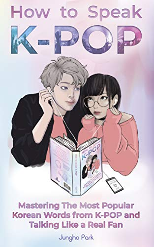 How to Speak KPOP: Mastering the Most Popular Korean Words from K-POP and Talking...
