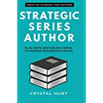Strategic Series Author: Plan, write and publish a series to maximize readership & income (Creative Academy Guides for Writers)