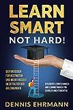 Learn smart, not hard! Der Ratgeber für Bestnoten und mehr Freizeit in der heutigen Zeit der Ablenkungen - Effiziente Lerntechniken und Lernmethoden für Schüler und Studenten