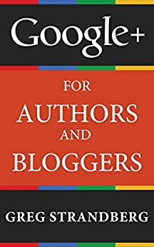 Google+ for Authors and Bloggers (Increasing Website Traffic Series Book 4) by [Greg Strandberg]