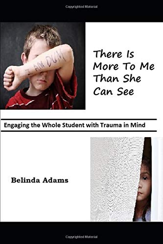 Compare Textbook Prices for There Is More to Me Than She Can See: Engaging the Whole Student with Trauma in Mind  ISBN 9781949109344 by Adams, Belinda