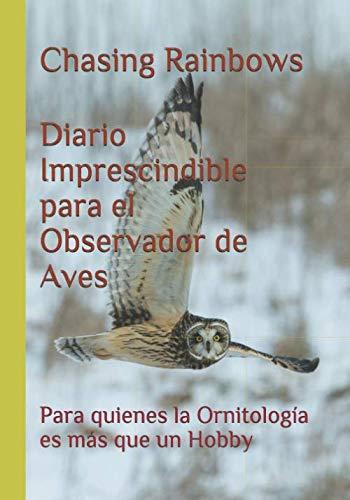 Diario Imprescindible para el Observador de Aves: Para quienes la Ornitología es más que un Hobby (Cuadernos para la Buena Vida)