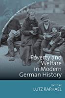 Poverty and Welfare in Modern German History (New German Historical Perspectives, 7)