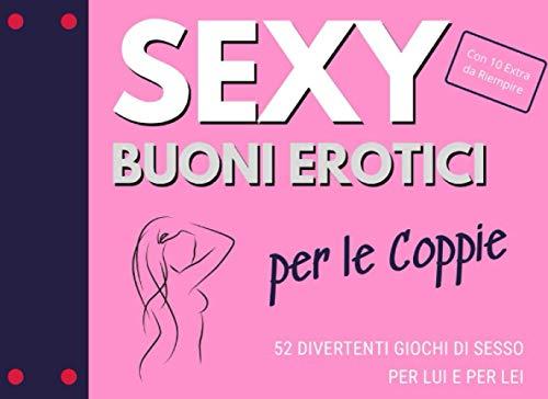 Sexy Buoni Erotici per le Coppie. 52 Divertenti Giochi di Sesso per Lui e per Lei: Con 10 Extra da Riempire. Regalo Perfetto per San Valentino.