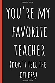 You're my favorite teacher (don't tell the others): Notebook, Perfect gift for teacher from student. Great for Appreciation Day, End of year, Leaving, Retirement (more useful than a card)