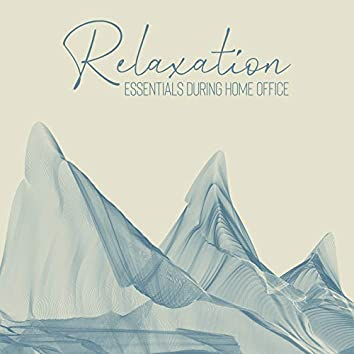 Relaxation Essentials during Home Office: Tranquil Music Therapy, Break for Yoga, Stress Relief