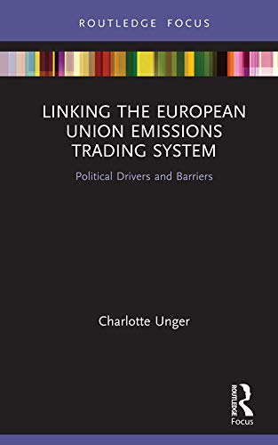 Linking the European Union Emissions Trading System: Political Drivers and Barriers (Routledge Focus on Environment and Sustainability) (English Edition)