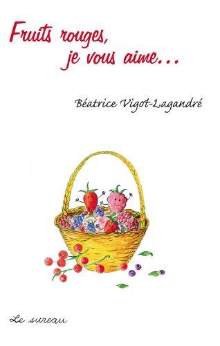 Fruits rouges, je vous aime (Je vous aime…) (French Edition)