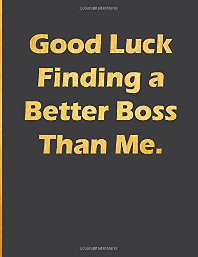 Good Luck Finding a Better Boss Than Me: Notebook with quote large line notebook funny,inspirational,motivational quotes in cover (Good Luck Finding a ... journal Line Notebook Large Size 8.5 x 11