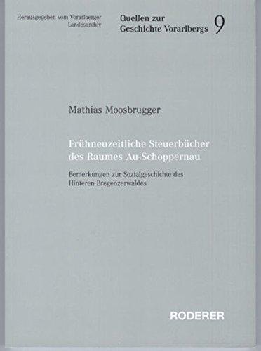 Frühneuzeitliche Steuerbücher des Raumes Au-Schoppernau: Bermerkungen zur Sozialgeschichte des Hinteren Bregenzerwaldes (Quellen zur Geschichte Vorarlbergs)