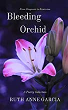 Bleeding Orchid From Diagnosis to Remission: A Poetry Collection