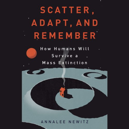 Scatter, Adapt, and Remember     How Humans Will Survive a Mass Extinction              De :                                                                                                                                 Annalee Newitz                               Lu par :                                                                                                                                 Kimberly Farr                      Durée : 10 h et 19 min     Pas de notations     Global 0,0