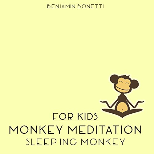 Sleeping Monkey Meditation – Meditation for Kids                   By:                                                                                                                                 Benjamin P Bonetti                               Narrated by:                                                                                                                                 Benjamin P Bonetti                      Length: 10 mins     1 rating     Overall 4.0