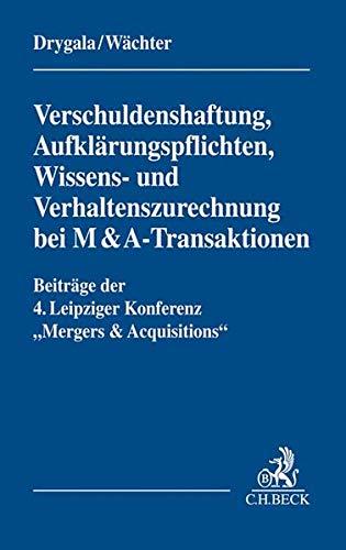 Verschuldenshaftung, Aufklärungspflichten, Wissens- und Verhaltenszurechnung bei M&A-Transaktionen: Beiträge der 4. Leipziger Konferenz 'Mergers & Acquisitions' am 28. und 29.9.2018 in Leipzig