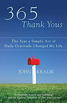 365 Thank Yous: The Year a Simple Act of Daily Gratitude Changed My Life by [John Kralik]
