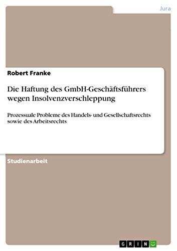 Die Haftung des GmbH-Geschäftsführers wegen Insolvenzverschleppung: Prozessuale Probleme des Handels- und Gesellschaftsrechts sowie des Arbeitsrechts