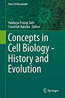 Concepts in Cell Biology - History and Evolution (Plant Cell Monographs (23))