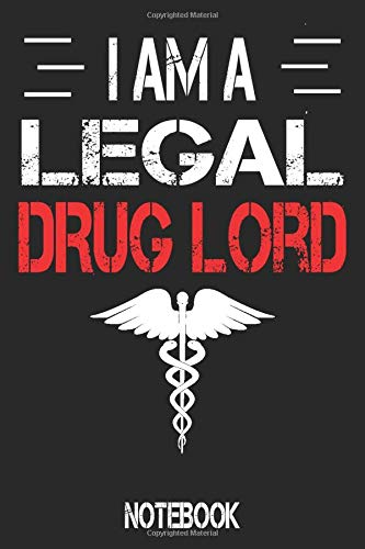Pharmacist Notebook: I Am a Legal Drug Lord. Funny Pharmacist Gifts. Pharmacist Student Gifts for Women and Men. 6x9 110 pages (55 sheets). Gift for ... Christmas, Kids, boys, girls, men and Women.
