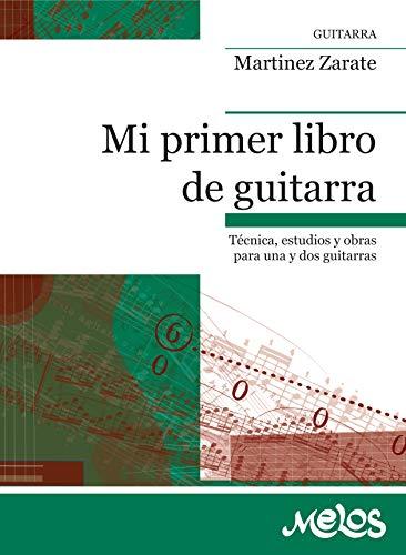 MI PRIMER LIBRO DE GUITARRA: técnica, estudios y obras para una y dos guitarras
