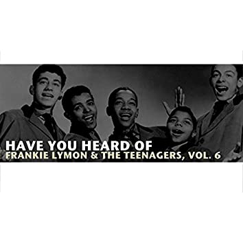 Have You Heard of Frankie Lymon & The Teenagers, Vol. 6