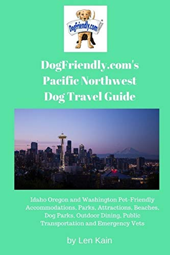 DogFriendly.com's Pacific Northwest Dog Travel Guide: Idaho Oregon and Washington Pet-Friendly Accommodations, Parks, Attractions, Beaches, Dog Parks, ... Public Transportation and Emergency Vets