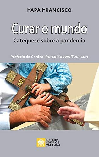 Curar o mundo: Catequese sobre a pandemia (As Palavras Do Papa Francisco) (Portuguese Edition)