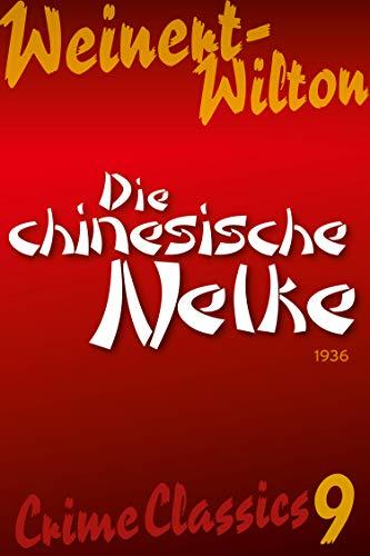 Die chinesische Nelke (Crime Classics: Weinert-Wilton 9)