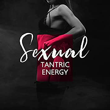 Sexual Tantric Energy: Pleasurable Connection, Deep Relaxation, Music for Tantric Experience
