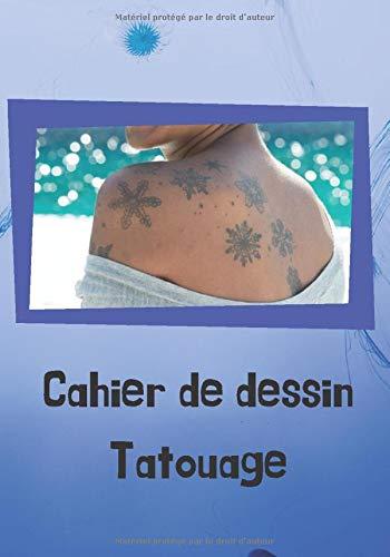 Cahier de dessin Tatouage: Personnalisez votre tatouage en dessinant des idées dans ce cahier de dessin. Laissez votre créativité se révéler. 100 pages 17 x 25 cm
